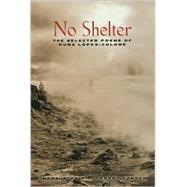 No Shelter The Selected Poems of Pura López-Colomé by López-Colomé, Pura; Gander, Forrest, 9781555973605