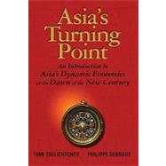 Asia's Turning Point : An Introduction to Asia's Dynamic Economies at the Dawn of the New Century by Tselichtchev, Ivan; Debroux, Philippe, 9780470823606