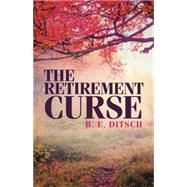The Retirement Curse by Ditsch, B. E., 9781489703606