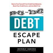The Debt Escape Plan: How to Free Yourself from Credit Card Balances, Boost Your Credit Score, and Live Debt-free by Harzog, Beverly, 9781601633606