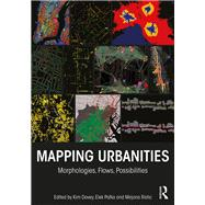 Mapping Urbanities: Morphologies, Flows, Possibilities by Dovey; Kim, 9781138233607