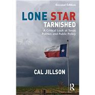 Lone Star Tarnished: A Critical Look at Texas Politics and Public Policy by Jillson; Cal, 9781138783607