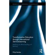 Transformative Education through International Service-Learning: Realising an ethical ecology of learning by Bamber; Philip M., 9781138923607