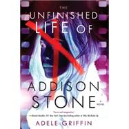 The Unfinished Life of Addison Stone: A Novel by GRIFFIN, ADELE, 9781616953607
