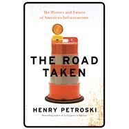 The Road Taken The History and Future of America's Infrastructure by Petroski, Henry, 9781632863607