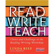 Read Write Teach: Choice and Challenge in the Reading-writing Workshop by Rief, Linda; Wilson, Maja, 9780325053608