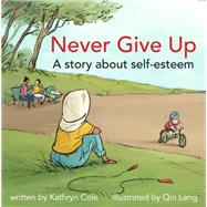Never Give Up by Cole, Kathryn; Leng, Qin, 9781927583609