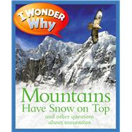 I Wonder Why Mountains Have Snow on Top and Other Questions About Mountains by Gaff, Jackie, 9780753473610
