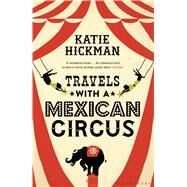 Travels with a Mexican Circus by Hickman, Katie, 9781408853610