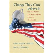 Change They Can't Believe In by Parker, Christopher S.; Barreto, Matt A., 9780691163611
