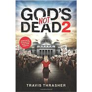 God's Not Dead 2 by Thrasher, Travis, 9781496413611