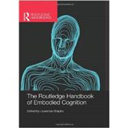 The Routledge Handbook of Embodied Cognition by Shapiro; Lawrence, 9780415623612