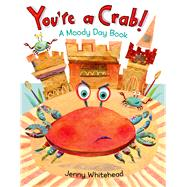 You're a Crab! A Moody Day Book by Whitehead, Jenny; Whitehead, Jenny, 9780805093612