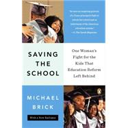 Saving the School One Woman's Fight for the Kids That Education Reform Left Behind by Brick, Michael, 9780143123613
