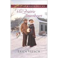 His Prairie Sweetheart by Vetsch, Erica, 9780373283613