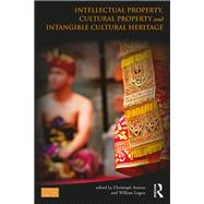 Intellectual Property, Cultural Property and Intangible Cultural Heritage by Antons; Christoph, 9781138793613