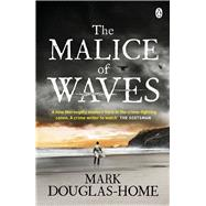 The Malice of Waves by Douglas-home, Mark, 9781405923613