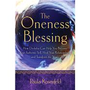 The Oneness Blessing: How Deeksha Can Help You Become Your Authentic Self, Heal Your Relationships, and Transform the World by Rosenfeld, Paula, 9781601633613
