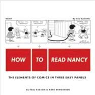 How to Read Nancy : The Elements of Comics in Three Easy Panels by Karasik, Paul, 9781606993613