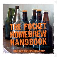 The Pocket Homebrew Handbook: 75 Recipes for the Aspiring Backyard Brewer by Law, Dave; Grimes, Beshlie, 9781909313613