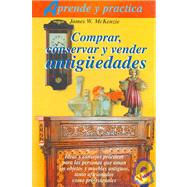 Comprar, Conservar Y Vender Antiguedades/ Antiques on the Cheap: A Savvy Dealer's Tips on Buying, Restoring and Selling by McKenzie, James W., 9788479273613