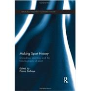 Making Sport History: Disciplines, identities and the historiography of sport by Delheye; Pascal, 9780415533614