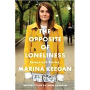 The Opposite of Loneliness Essays and Stories by Keegan, Marina; Fadiman, Anne, 9781476753614