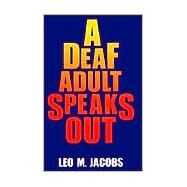 A Deaf Adult Speaks Out by Jacobs, Leo M., 9780930323615