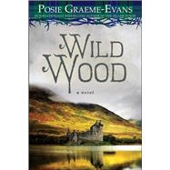 Wild Wood A Novel by Graeme-Evans, Posie, 9781476743615