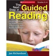 The Next Step in Guided Reading Focused Assessments and Targeted Lessons for Helping Every Student Become a Better Reader by Richardson, Jan, 9780545133616