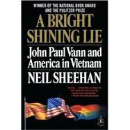 Bright Shining Lie : John Paul Vann And America In Vietnam