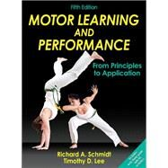 Motor Learning and Performance: From Principles to Application w/ Web Study Guide by Schmidt, Richard A.; Lee, Timothy D., 9781450443616