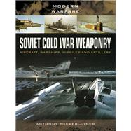 Soviet Cold War Weaponry by Tucker-jones, Anthony, 9781473823617