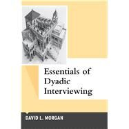 Essentials of Dyadic Interviewing by Morgan,David L, 9781629583617