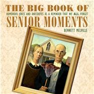 The Big Book of Senior Moments by Melville, Bennett E., 9781634503617