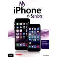 My iPhone for Seniors (Covers iOS 8 for iPhone 6/6 Plus, 5S/5C/5, and 4S) by Miser, Brad, 9780789753618