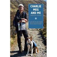 Charlie, Meg and Me: An Epic 530 Mile Walk Recreating Bonnie Prince Charlie's Escape After the Disaster of Culloden by Ewing, Gregor, 9781908373618
