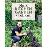 Matt's Kitchen Garden Cookbook by Moran, Matt; Palmer, Rob, 9781921383618