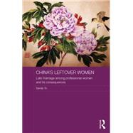 China's Leftover Women: Late Marriage Among Professional Women and its Consequences by To; Sandy, 9780415723619