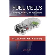 Fuel Cells: Modeling, Control, and Applications by Gou; Bei, 9781138113619