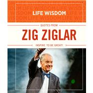 Life Wisdom: Quotes from Zig Ziglar Inspire To Be Great! by Unknown, 9781433683619