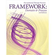 Occupational Therapy Practice Framework: Domain and Process, 3rd Edition by American Occupational Therapy Association, 9781569003619