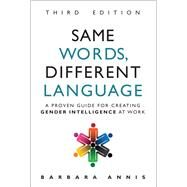 Same Words, Different Language A Proven Guide for Creating Gender Intelligence at Work by Annis, Barbara, 9780134513621