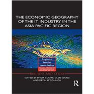 The Economic Geography of the IT Industry in the Asia Pacific Region by Cooke; Philip, 9781138923621