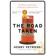 The Road Taken The History and Future of America's Infrastructure by Petroski, Henry, 9781632863621