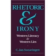 Rhetoric and Irony : Western Literacy and Western Lies by Swearingen, C. Jan, 9780195063622
