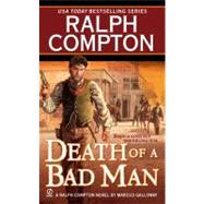 Ralph Compton Death of a Bad Man by Compton, Ralph (Author); Galloway, Marcus (Author), 9780451223623