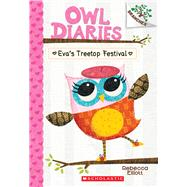 Eva's Treetop Festival: A Branches Book (Owl Diaries #1) by Elliott, Rebecca, 9780545683623