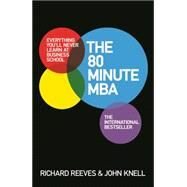 The 80 Minute MBA by Reeves, Richard; Knell, John, 9781472223623
