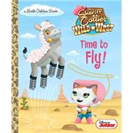 Time to Fly! (Disney Junior: Sheriff Callie's Wild West) by POSNER-SANCHEZ, ANDREAFRUCHTER, JASON, 9780736433624